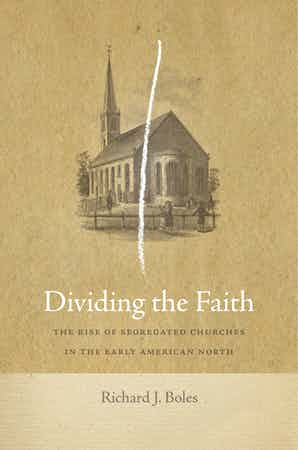 Dividing the Faith: The Rise of Segregated Churches in the Early American North
