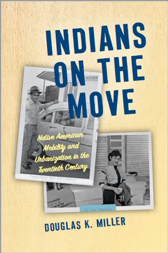Indians on the Move: Native American Mobility and Urbanization in the Twentith Century